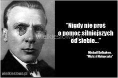 Nigdy nie proś o pomoc... #Bułhakow-Michaił,  #Siła,-potęga,-moc English Course, Motto, Einstein, Thats Not My, Words, Quotes, Google, Literatura, Historia
