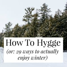 How To Hygge (Or: 29 Ways To Actually Enjoy Winter) My new survival bible...