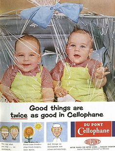 DuPont Cellophane, 1954 Oh I should TRULY not be laughing at this. Just...they wrapped babies in plastic! Babies! In Plastic! Was plastic so NEW in the 50's that they didn't know they shouldn't wrap babies in it???
