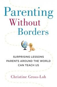 What do parents do differently in Finland, Sweden, Germany, Japan and other countries? Christine Gross-Loh, a mom and Harvard-educated expert,has lived all over the world, and made it her goal to find the answers. Check out PARENTING WITHOUT BORDERS!  #parenting #motherhood #fatherhood