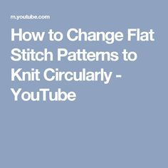 How to Change Flat Stitch Patterns to Knit Circularly - YouTube