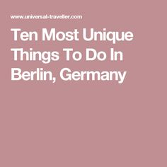Ten Most Unique Things To Do In Berlin, Germany