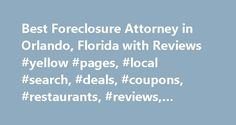 Best Foreclosure Attorney in Orlando, Florida with Reviews #yellow #pages, #local #search, #deals, #coupons, #restaurants, #reviews,… http://oklahoma.nef2.com/best-foreclosure-attorney-in-orlando-florida-with-reviews-yellow-pages-local-search-deals-coupons-restaurants-reviews/  # About Search Results YP – The Real Yellow Pages SM – helps you find the right local businesses to meet your specific needs. Search results are sorted by a combination of factors to give you a set of choices in…
