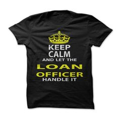 Keep Calm and Let The Loan Officer Handle It T-Shirts, Hoodies. VIEW DETAIL ==► https://www.sunfrog.com/Funny/Keep-Calm-Let-The-Loan-Officer-Handle-It.html?id=41382