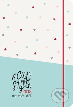 A Cup of Style: Motivační diář 2018 (Lucie Ehrenberger, Nicole Ehrenberger) > Knihy > Martinus.cz