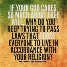 Atheism, Religion, God is Imaginary. If your god cares so much about free will, why do you keep trying to pass laws that FORCE everyone to live in accordance with your religion? Atheist Agnostic, Atheist Humor, Atheist Quotes, Wisdom Quotes, Losing My Religion, Religion And Politics, Science Vs Religion, True Religion, Religious People