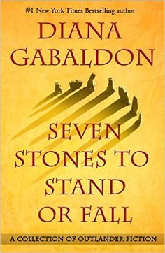 Seven Stones to Stand or Fall by Diana Gabaldon. *** Two amazing new novellas plus collection of old ones *** Pre-Order Now ***