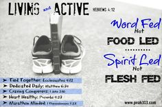 Living and Active: We are Word Fed, not Food Led and Spirit Led not Flesh Fed!!