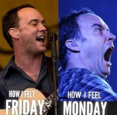Dave Friday and Monday hehehe!!