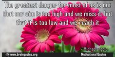 The greatest danger for most of us is not that our aim is too high and we miss  The greatest danger for most of us is not that our aim is too high and we miss it but that it is too low and we reach it  For more #brainquotes http://ift.tt/28SuTT3  The post The greatest danger for most of us is not that our aim is too high and we miss appeared first on Brain Quotes.  http://ift.tt/2f6u9OG