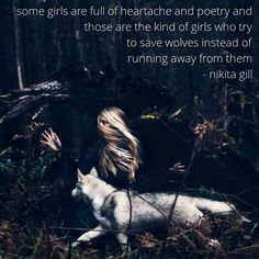 """Some girls are full of heartache and poetry and those are the kind of girls who try to save wolves instead of running away from them."" - Nikita Gill"