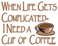 I Need Coffee | When Life Gets Complicated I Need Coffee