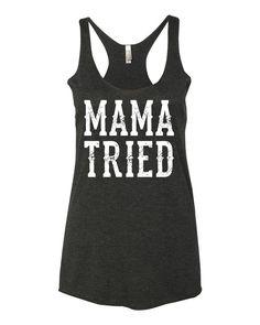 Mama Tried - Racerback Tank Top