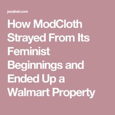 How ModCloth Strayed From Its Feminist Beginnings and Ended Up a Walmart Property