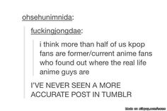 SOMEONE ELSE MADE THE CONNECTION. Although it's blatantly obvious, and not just Kpop fans, seeing as anime is a JAPANESE thing. And Japanese are Asians, and Koreans are Asians, but we just sort of gathered everyone from Japan and china and Taiwan and everywhere else and put them together.
