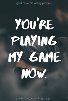 You're playing my game now. Writing prompts for NaNoWriMo and story starters by Gold Miss. Learn how to write better!