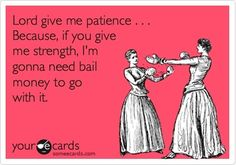 Lord Give Me Patience  Check out more funny pics at killthehydra.com