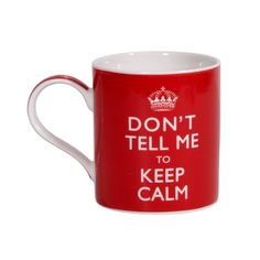 KEEP CALM MUGS DON'T TELL ME TO KEEP CALM MUG