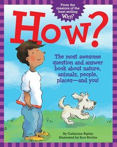 How? The Most Awesome Question and Answer Book about Nature, Animals, People, Places - And You!