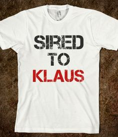 Sired to Klaus...not a positive confession! Haha
