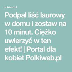 Podpal liść laurowy w domu i zostaw na 10 minut. Ciężko uwierzyć w ten efekt!   Portal dla kobiet Polkiweb.pl