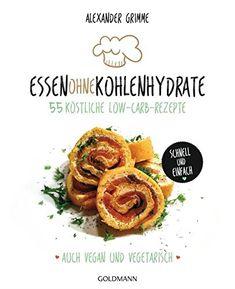Image of Essen ohne Kohlenhydrate: 55 köstliche Low-Carb-Rezepte - Schnell und einfach - Auch vegan und vegetarisch