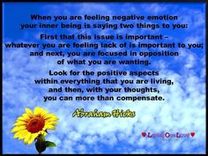 When you are feeling negative emotion, it is your inner being telling you that you are resisting something that you want.