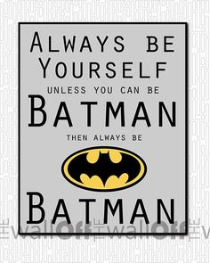 Always Be Yourself...Unless You Are Batman. by OffTheWallbyLeah