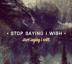 i wish...oops, i mean i will