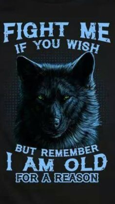 Wolf quotes - TOP FIGHT quotes and sayings Fight me if you wish, but remember I am old for a reason fight old quotes Quotlr Wisdom Quotes, True Quotes, Great Quotes, Motivational Quotes, Funny Quotes, Quotes Quotes, Lone Wolf Quotes, Fighting Quotes, Wolf Pictures
