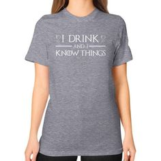 I Drink and I Know Things Unisex T-Shirt (on woman)