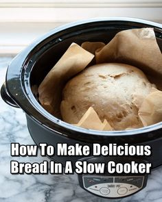 How To Make Delicious Bread In A Slow Cooker