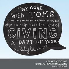 // Blake Mycoskie style give giving goal TOMS help idea One for One movement
