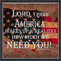 America needs God! Our land and people dont know how much we need You Almighty God in Heaven! Pray For America, I Love America, God Bless America, Encouragement, Independance Day, In God We Trust, Lord And Savior, Our Lady, My Guy