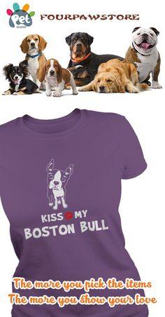 Kiss my Boston Bull I love my Boston Bull