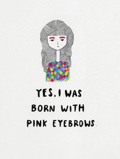 yes, i was born with pink eyebrows by melissa chaib