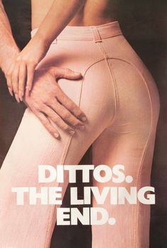 """Who remembers wearing Ditto jeans back in the 70s? Dittos were the must-have jeans of the 1970s and '80s. Ditto jeans came in a rainbow of colors and sported a signature U-turn saddle stitch down the backside. The tight fit, flared leg and flattering """"rear view"""" inspired a cult following that's lasted over 30 years. """"Dittos...The Living End"""" ad circa 1970s."""