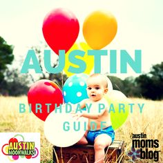A Guide to Birthday Parties in Austin | Austin Moms Blog
