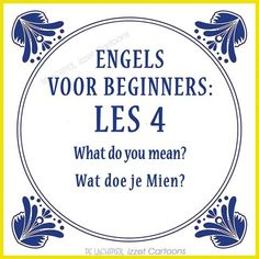 Translation of the Dutch explanation: What are you doing Mien?