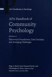 APA handbook of community psychology / Meg A. Bond, Irma Serrano-Garcia, and Christopher B. Keys, editors-in-chief, Marybeth Shinn, associate editor. HM 1019 A 2016 VOL.1-VOL.2