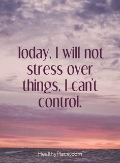 Quote on anxiety: Today, I will not stress over things, I can't control. www.HealthyPlace.com Quotes Enjoy Life, Today Quotes, Quotes To Live By, Post Quotes, Optomistic Quotes, Quotes Women, Calm Quotes, Wisdom Quotes, Qoutes