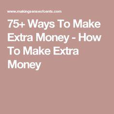 75+ Ways To Make Extra Money - How To Make Extra Money