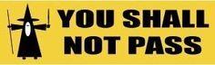 You shall not pass FUNNY QUALITY FUN NEW BUMPER STICKER, http://www.amazon.com/dp/B0086W4STS/ref=cm_sw_r_pi_awdm_HZR1tb0AHAPGA