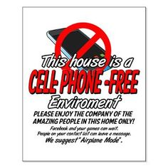 No Cell Phone Small Poster - this sign is going up in my house....