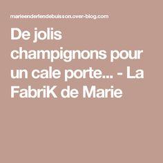 De jolis champignons pour un cale porte... - La FabriK de Marie Marie, Door Jammer, Pretty, Puertas