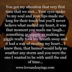 You got my attention that very first time that we met. True Love Quotes For Him, Love Poems For Him, Simple Love Quotes, Soulmate Love Quotes, True Quotes, Words Quotes, Relationship Love Quotes, Sayings, Girlfriend Quotes