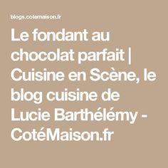 Le fondant au chocolat parfait | Cuisine en Scène, le blog cuisine de Lucie Barthélémy - CotéMaison.fr