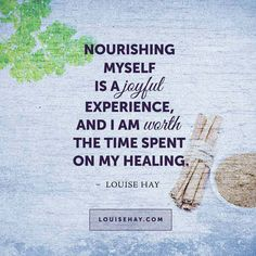 Nourishing Myself Is A Joyful Experience, And I Am Worth The Time Spent On My Healing — Louise Hay #affirmations #quotes #inspiration