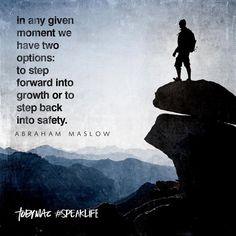 """""""In any given moment we have two options: To step forward into growth or to step back into safety."""" -Abraham Maslow #SpeakLife"""