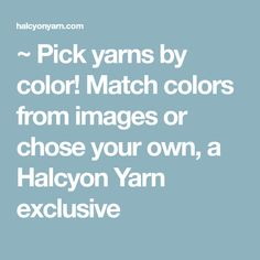 ~ Pick yarns by colo